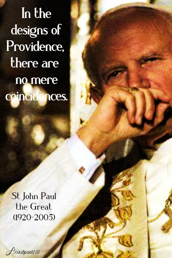 in the designs of providence there are no mere conincidences - st john paul 30 april 2020