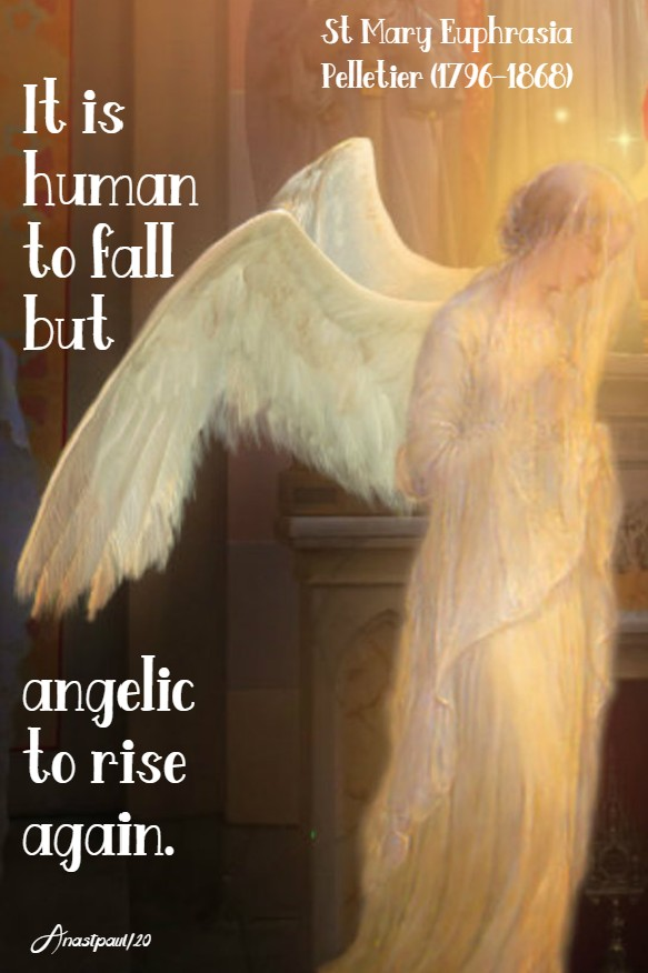 it is human to fall but angelic to rise again - st mary euphrasia pelletier 24 april 2020