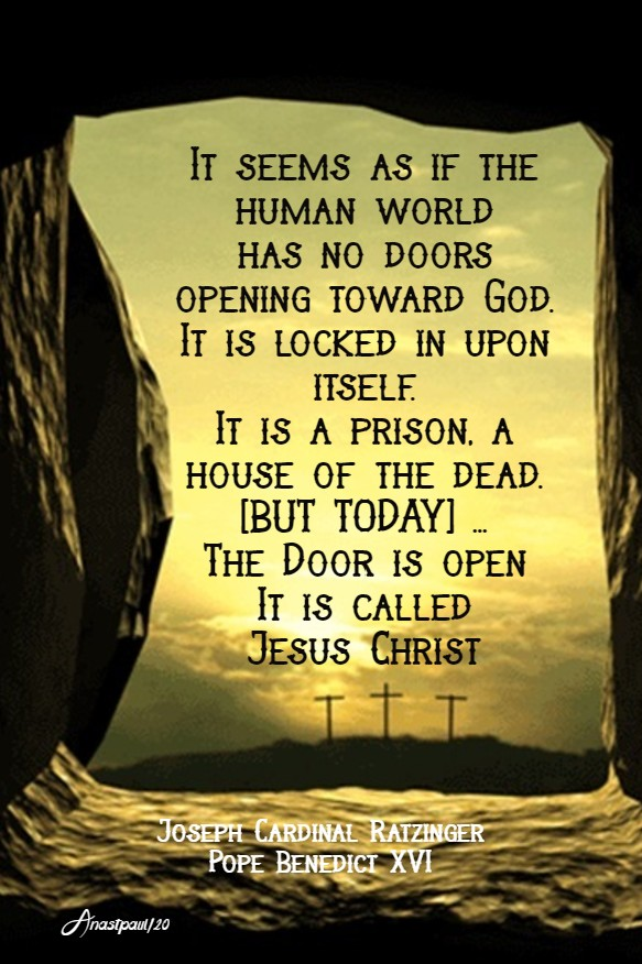 it seems as if the humand ...ia a house of the dead but today the door is open - pope benedict ratzinger 12 april 2020