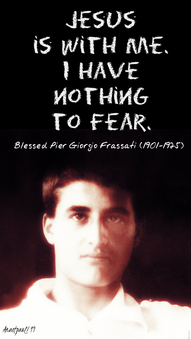 jesus is with me i have nothing to fear bl pier giorgio frassati 4 july 2019