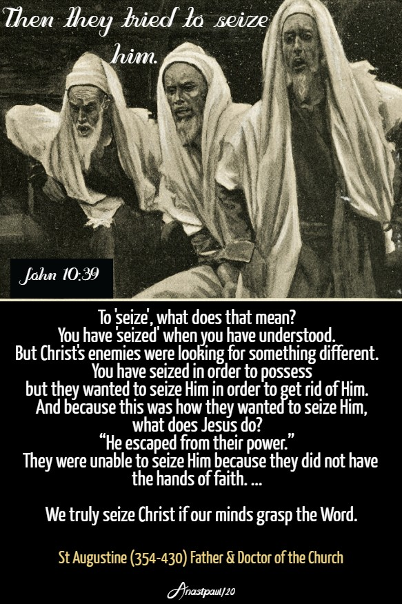 john 10 39 then they tried to seize him - to seize what does that mean st augustine 3 april 2020