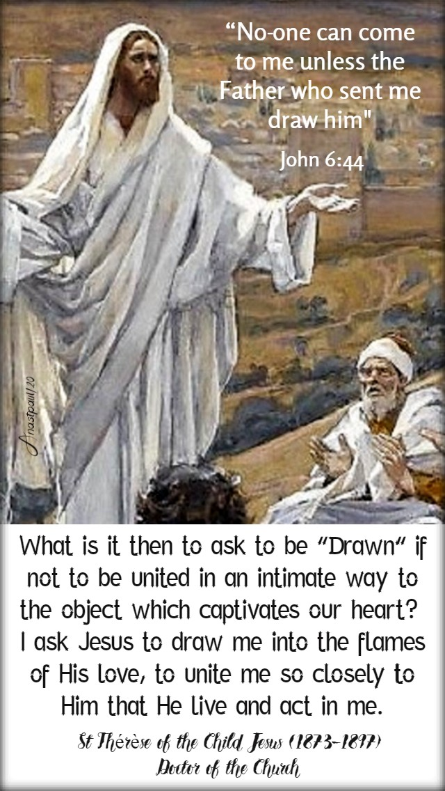 john 6 44 no one can come to me - what is it then to ask to drawn - st therrese of the child jesus 30 april 2020