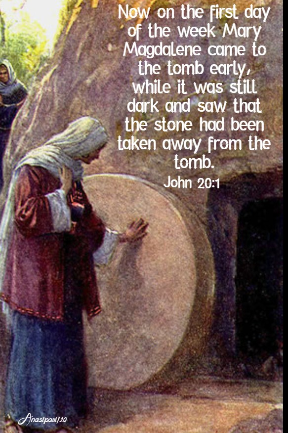 mary magdalene came to the tomb - john 20 1 -12 april 2020