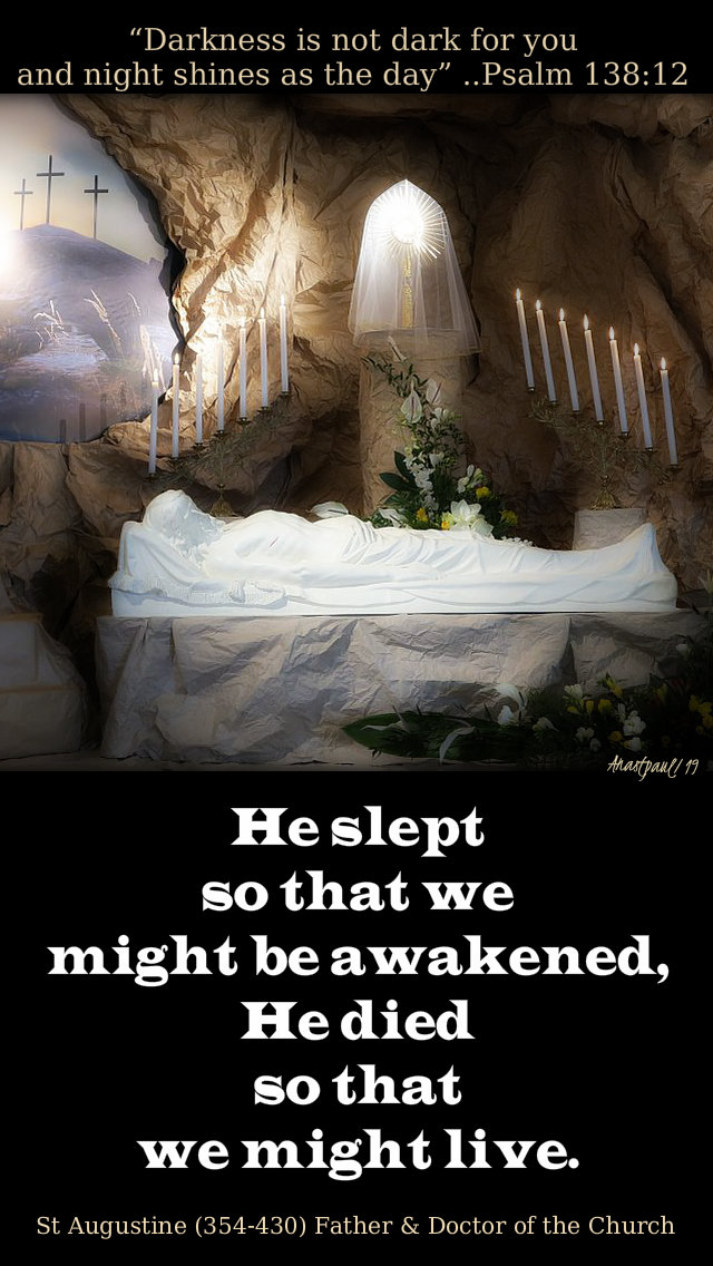psalm 138 12 darkness is not dark - he slept so that we might be awakend - st augustine holy sat 20 april 2019