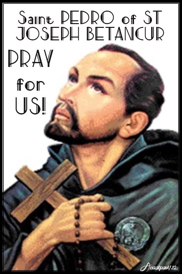 st pedro of st joseph betancur pray for us 25 april 2020