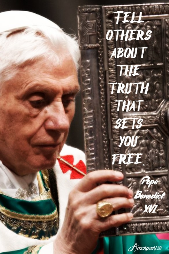 telll others about the truth that sets you free pope benedict XVI 18 april 2020