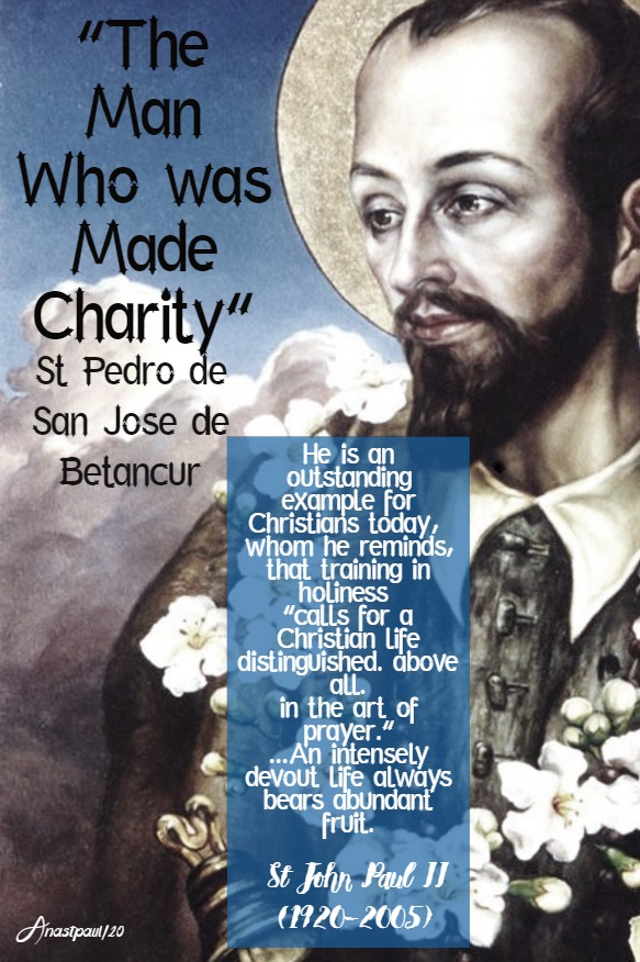 the man who was made charity st pedro de betancur he is an outstanding - st john paul 25 april 2020