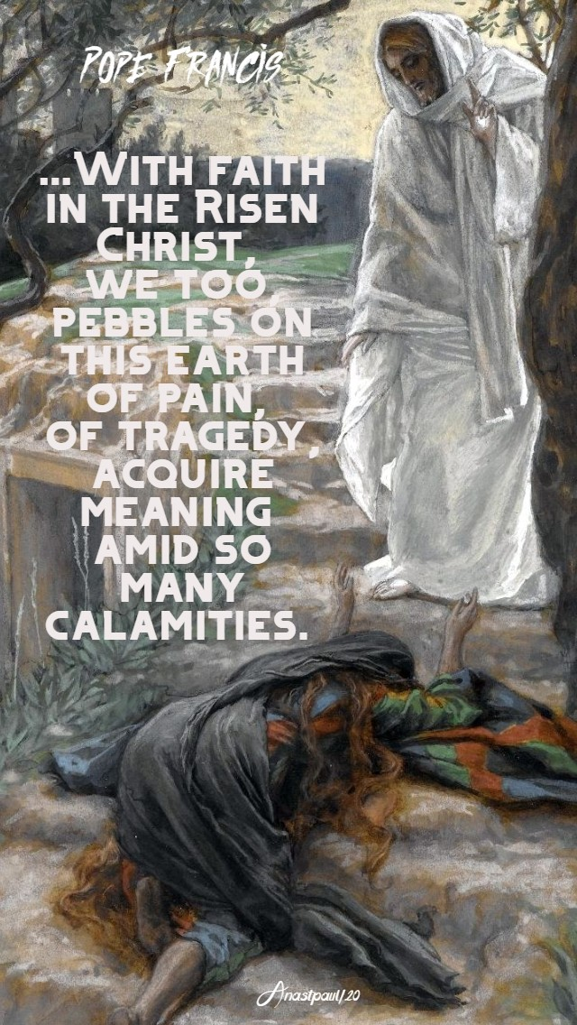 with faith in the risen christ, we too, pebbles - 13 april 2020 easter monday