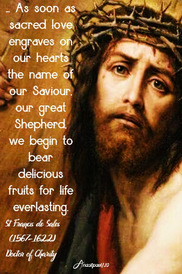as soon a sacred love engraves on our hearts the name ofour saviour - st francis de sales 17 may 2020