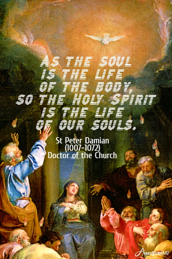 as the soul is the life of the body so the holy spirit is the life of our souls st peter damian 31 may 2020 pentecost