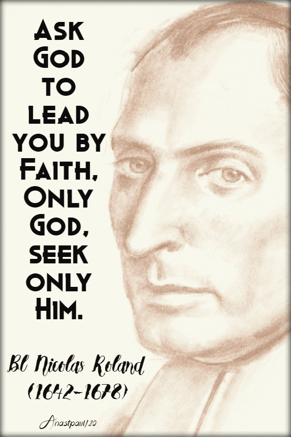 ask god to lead you by faith only god, seek only him - bl nicolas roland 27 april 2020