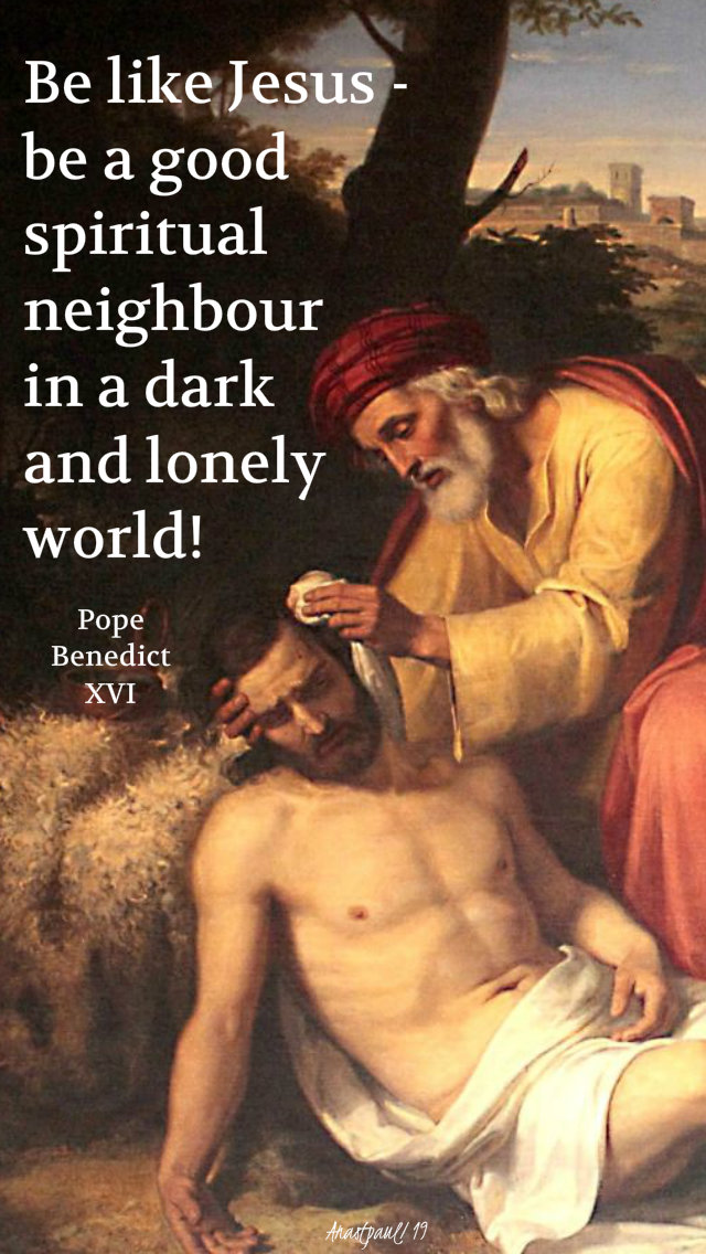 be like jesus be a good spiritual neighbour - 7 oct 2019 good samaritan pope benedict