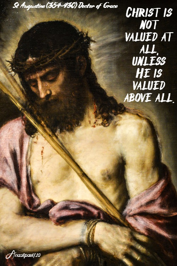christ is not valued at all unelss he is valued above all - st augustine 14 may 2020