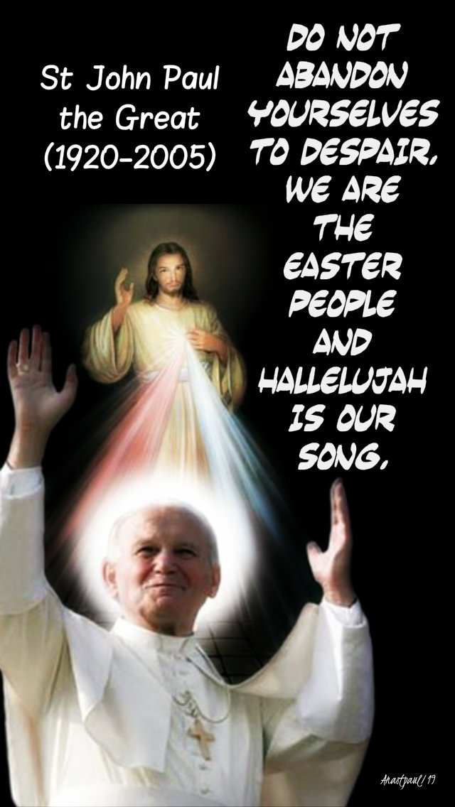 do-not-abandon-yourselves-to-despair-we-are-the-easter-people-22-oct-2019-st-john-paul-the-great and 18 may 2020