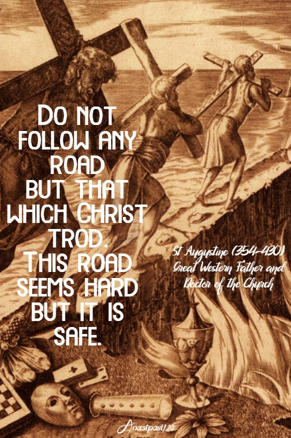 do not follow any road but that which christ trod - st augustine 7 may 2020