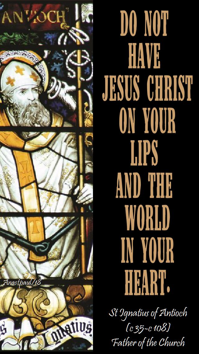 do not have jesus christ on your lips - st ignatius of antioch - 24 sept speaking of living the light