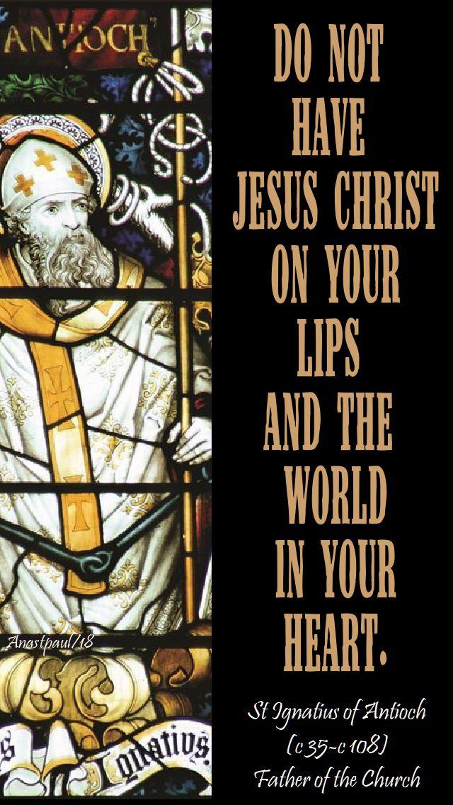 do not have jesus christ on your lips - st ignatius of antioch - 24 sept speaking of living the light