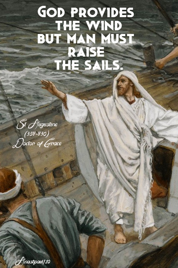 god provides the wind but man must raise the sails - st augustine 14 may 2020