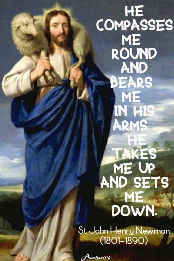 he compasses me round and bears me in his arms - st john henry newman 4 may 2020