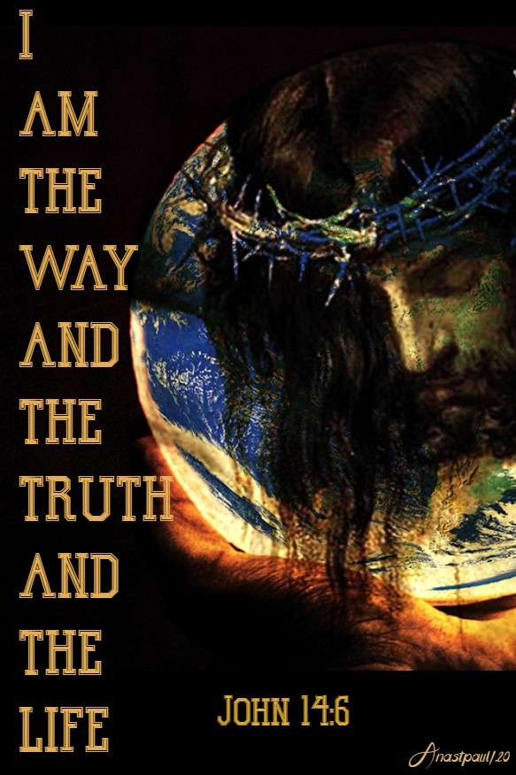 i am the way the truth and the life john 14 6 8 may 2020