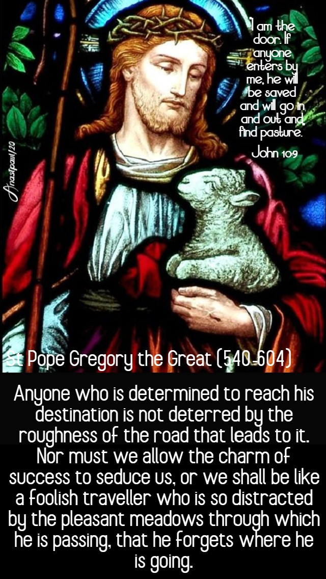 John 10_9 I am the door - anyone who is determined to rech his destination - st pope gregory the great 3 may 2020 good shepsun 4 easter