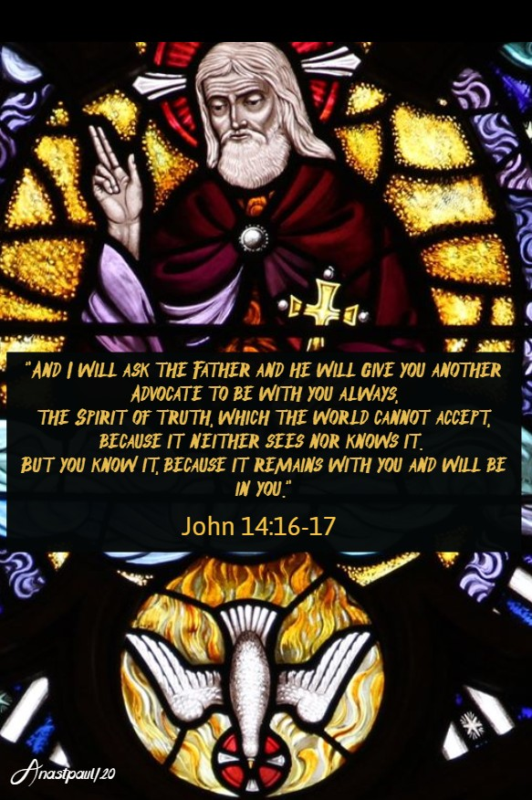 john 14 16-17 and I will ask the father and he will give you anpther advocate - 17 may 2020