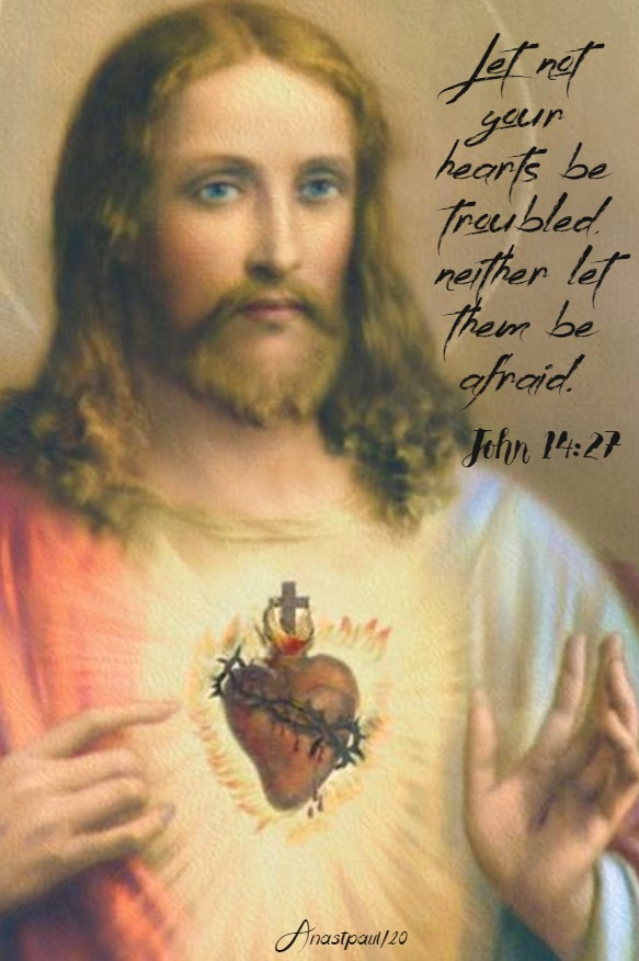 john 14 27 let not your hearts be troubled - 12 may 2020