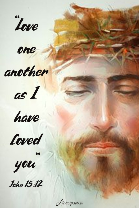john 15 12 love one another as i have loved you 15 may 2020