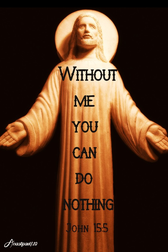 john 15 5 without me you can do nothing 13 may 2020