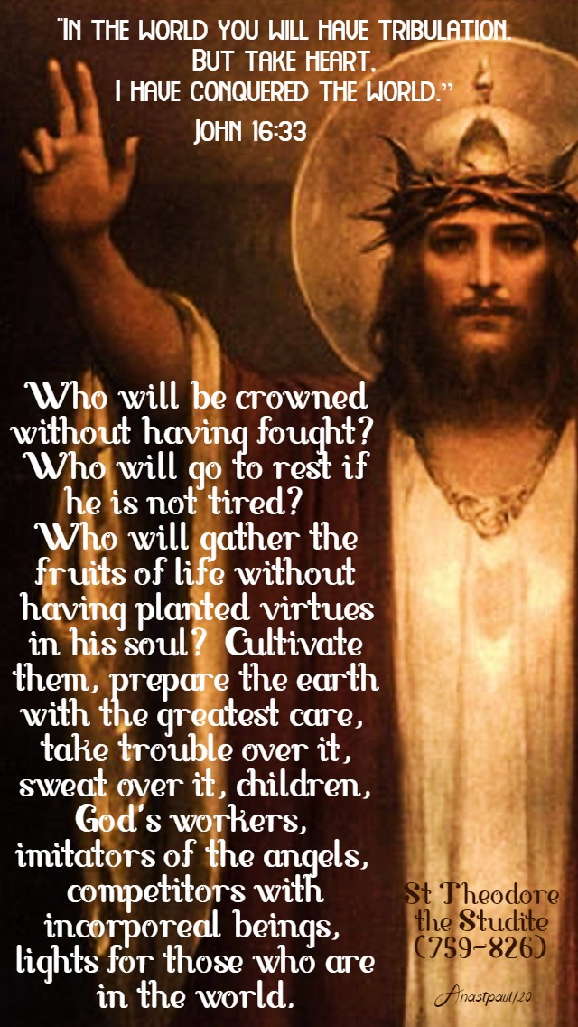 john 16 33 in the world you will have tribulation- who will be crowned without having fought - st theodore the studite 25 may 2020