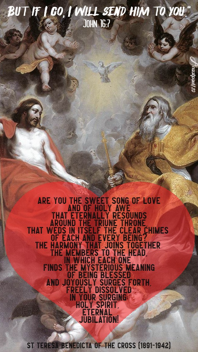 john 16 7 but if i go i will send him - st teresa benedicta are you the sweet song of love 19 may 2020