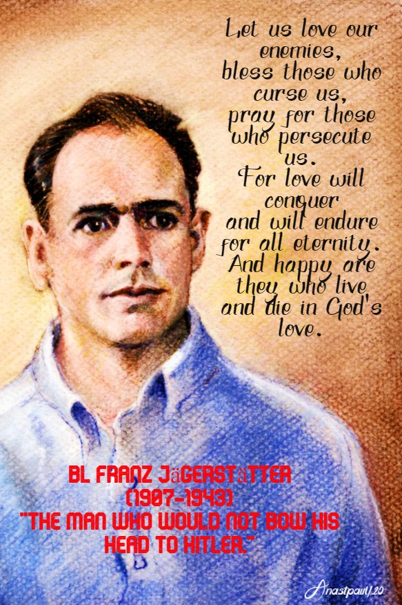let us love our enemies - bl franz jagerstatter 21 may 2020