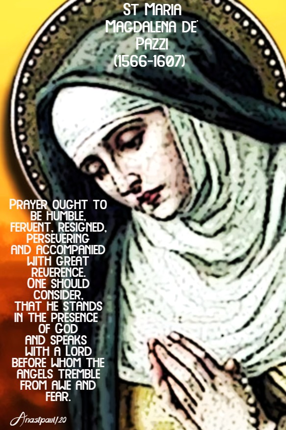prayer ought to be humble, fervent, resigned, persevering - st maria magdalena de pazzi 25 may 2020