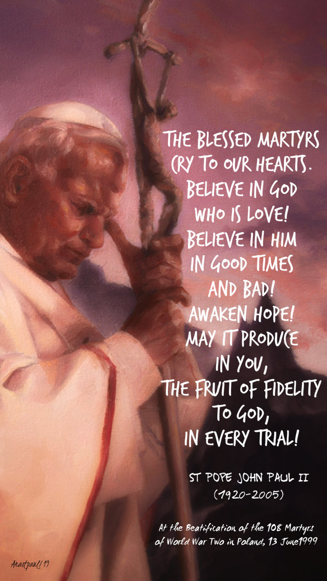 the-blessed-martyrs-cry-to-our-hearts-believe-in-god-who-is-love-st-john-paul-20-dec-2019 and 18 may 2020