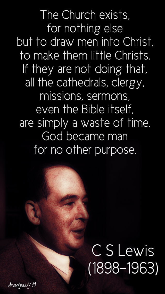 the church exists for nothing else = c s lewis - 16 may 2019