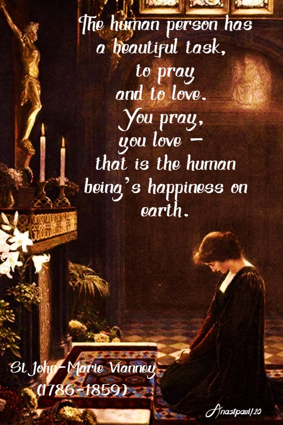 the human person has a beautiful task, to pray and to love - st john vianey 23 may 2020