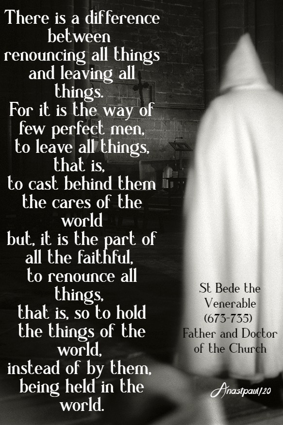 there is a difference between renouncing all things and leaving all things st bede 18 april 2020