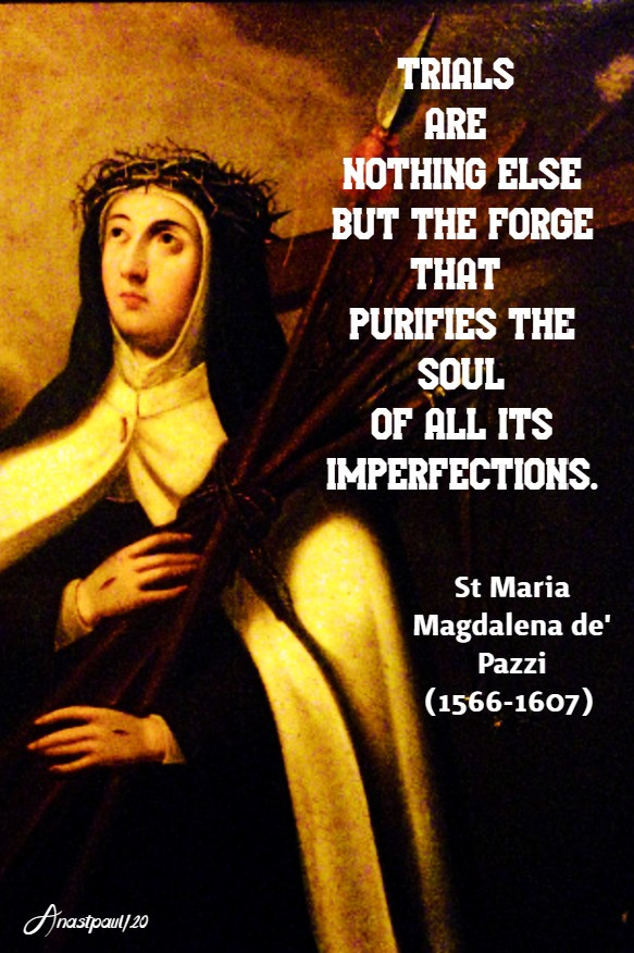 trials are nothing else but the forge - st maria magdalena de pazzi 25 may 2020