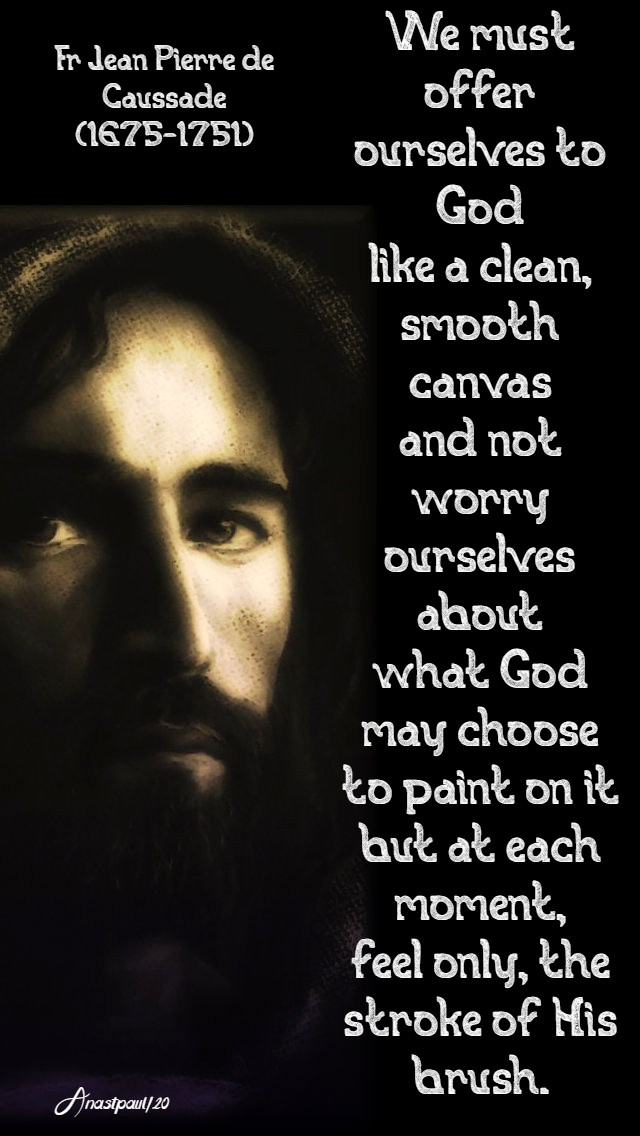 we must offer ourselves to god like a clean smooth canvas - st jean pierre de causade abandonment div prov-11may 2020
