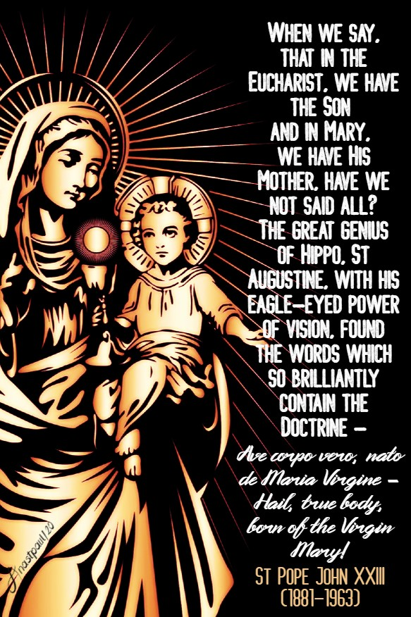 when we say that inthe eucharist we have the son - to jesus through mary - st john XXIII 12 may 2020