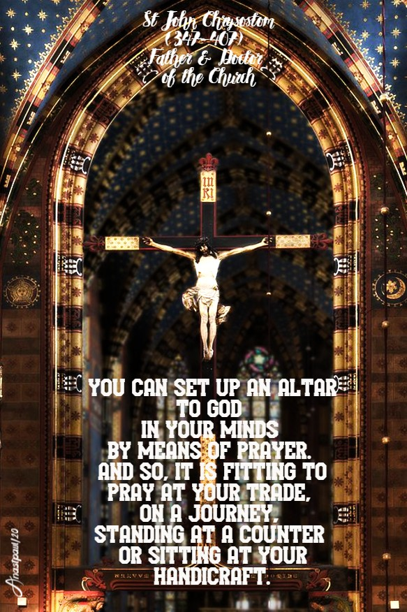 you can set up an altar to god in your minds - st john chrysostom 23 may 2020