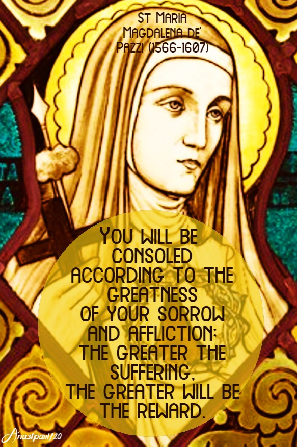 you will be consoled - st maria magdalena de pazzi 25 may 2020