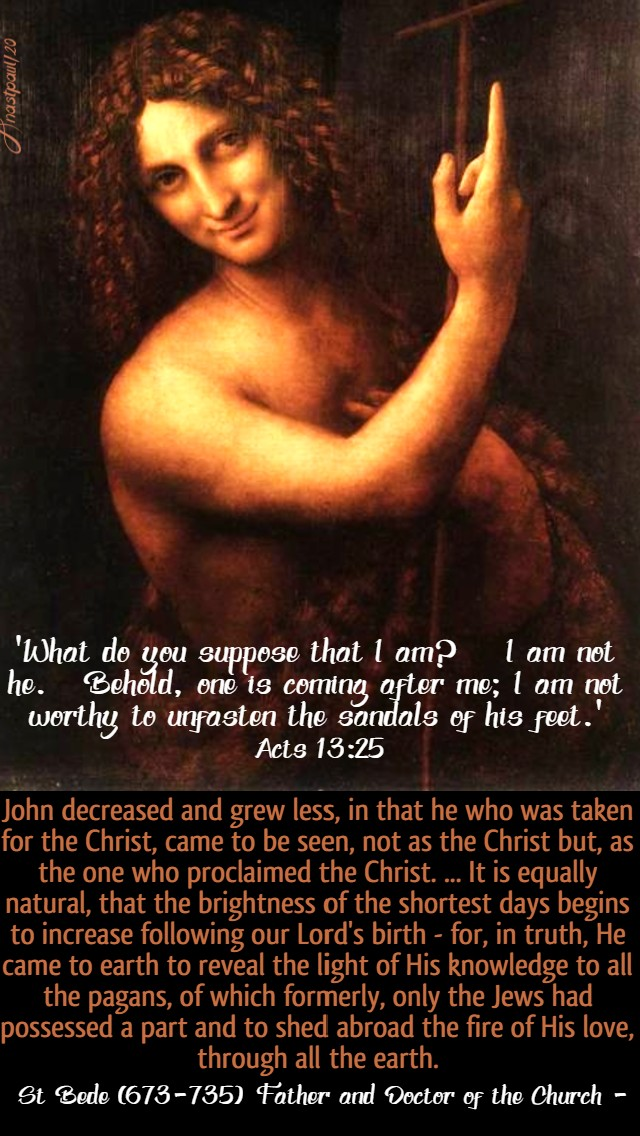acts 13 25 what do you i suppose that i am ia am not he - john decreased and grew less - st bede 24 june 2020