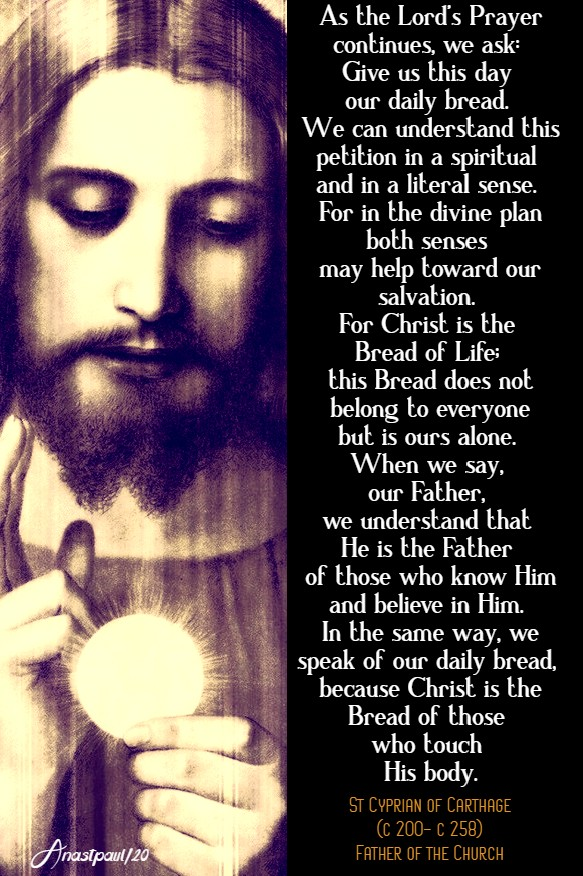 as the lord's prayer continues we ask, give us this day our daily bread - st cyoprian of carthage 18 june 2020