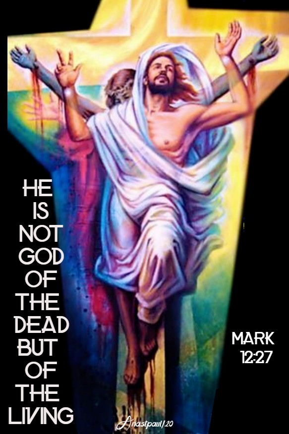 he is not god ofthe dead but of the living mark 12 27 3 june 2020