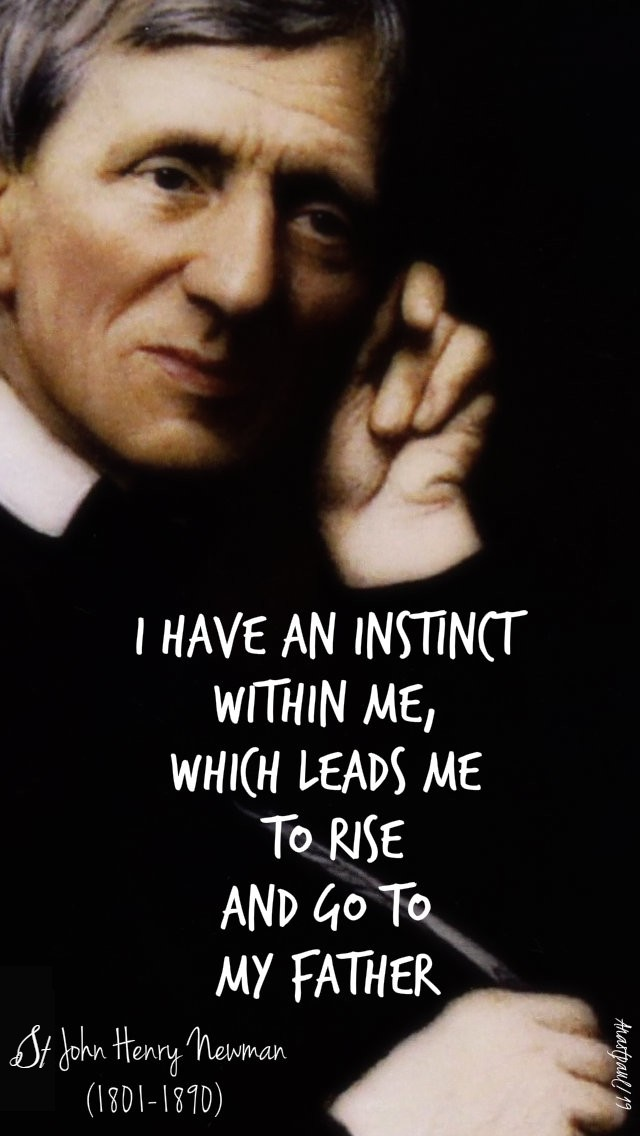 i-have-an-instinct-within-me-which-leads-me-to-rise-and-go-to-my-father-john-henry-newman-9-oct-2019 - adapted 18 june 2020