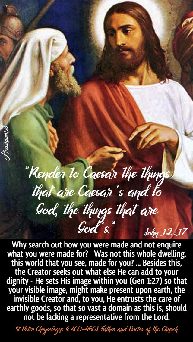 john 12 17 render to caesar - why search out how you were made and not enquire what you were made for st peter chrysologus 2 june 2020