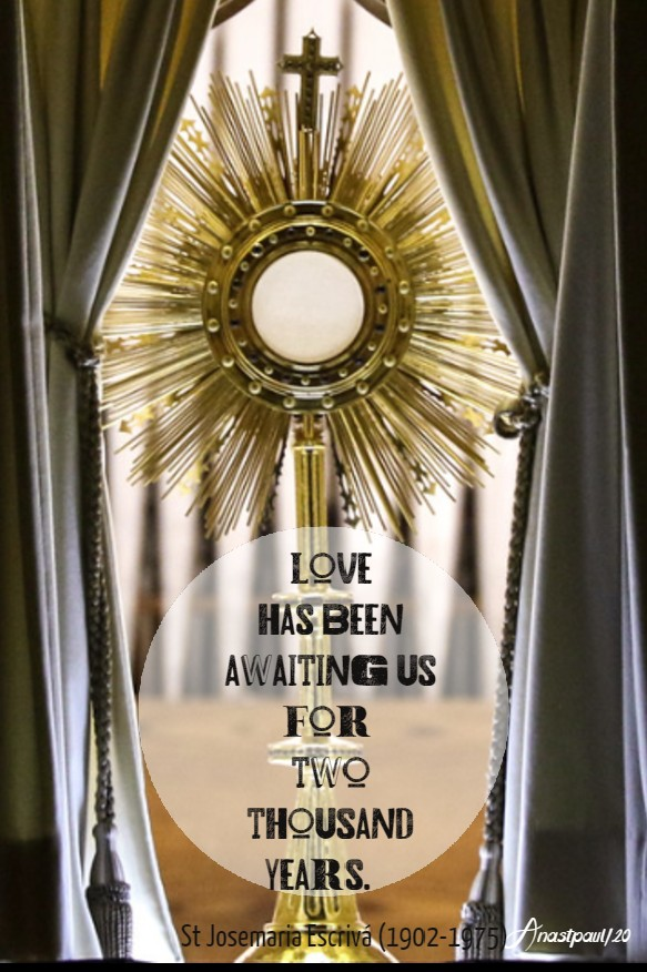 love has een awaiting us for two thousand years - st josemaria escriva 14 june 2020 corpus christi