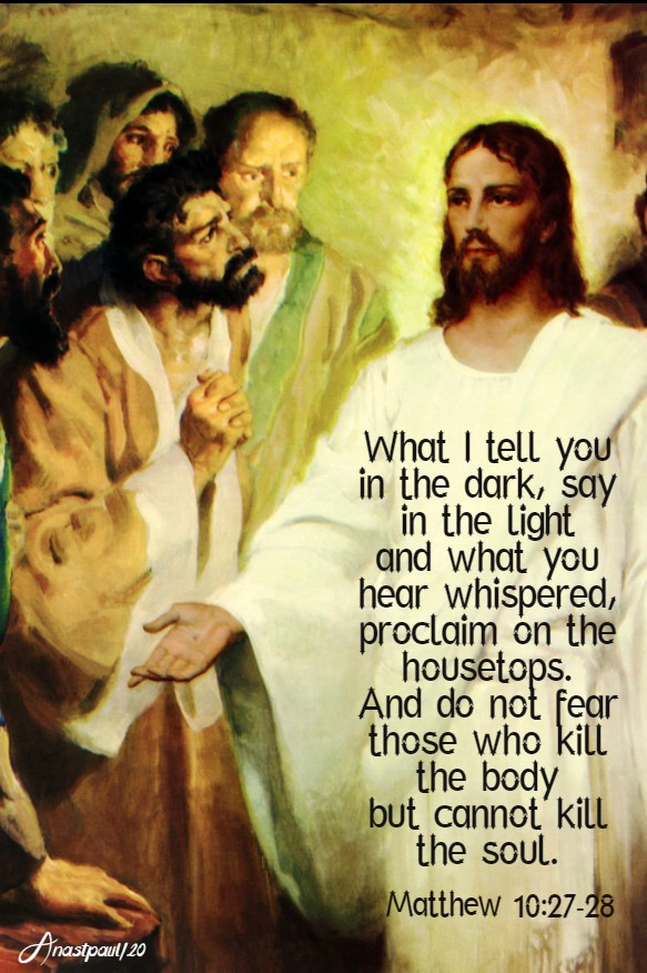 matthew 10 27-28 what i tell in the dark say in the light ... and do not fear - 21 june 2020