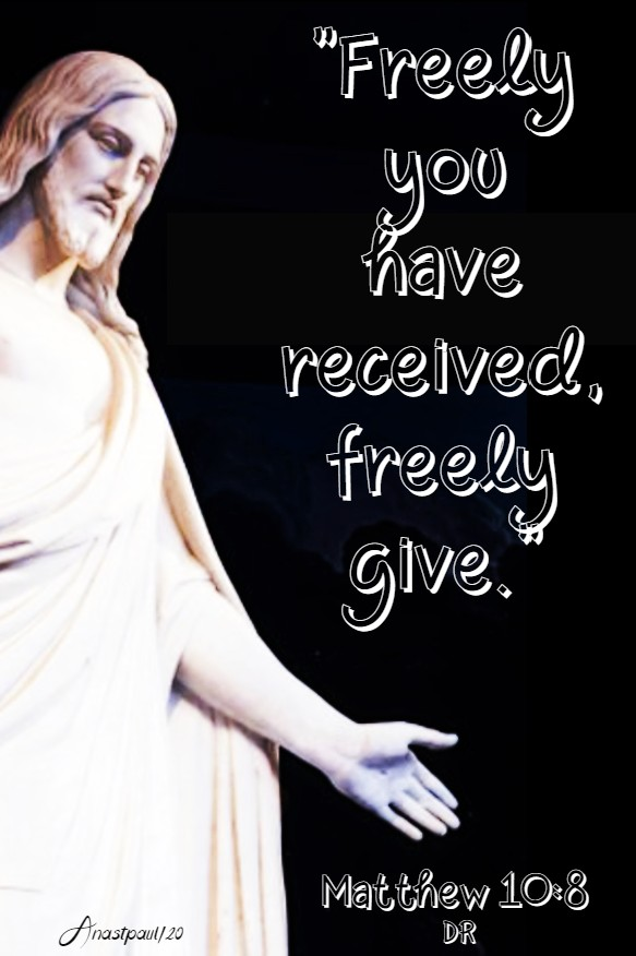matthew 10 8 freely you have received freely give 11 june 2020